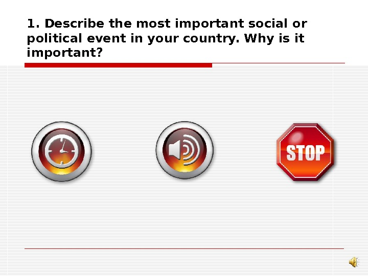 1. Describe the most important social or political event in your country. Why is it important?