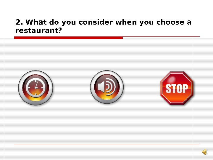 2. What do you consider when you choose a restaurant?