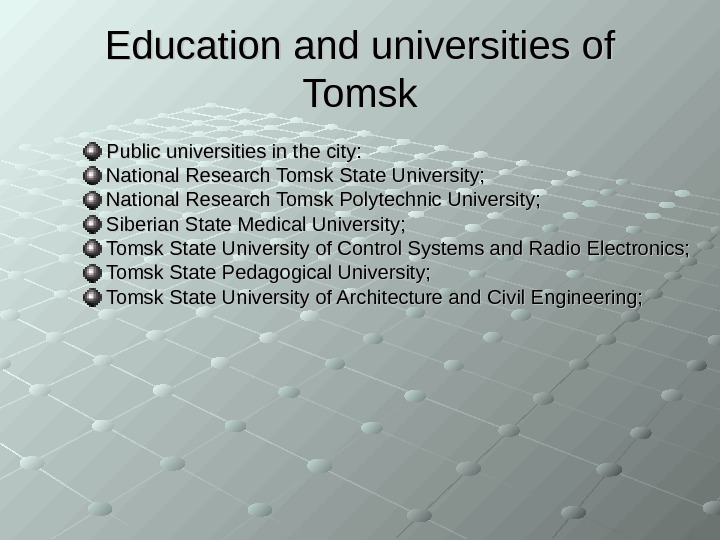 Education and universities of Tomsk Public universities in the city:  National Research Tomsk