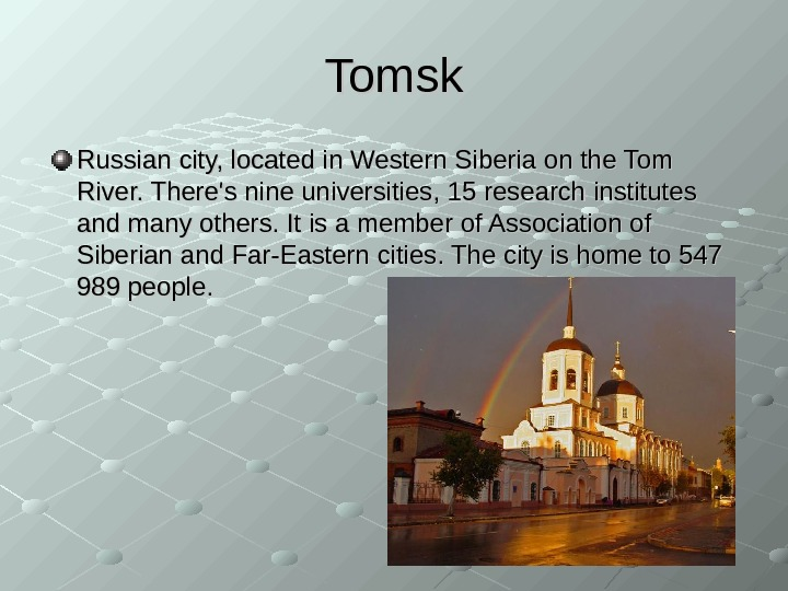 Tomsk Russian city, located in Western Siberia on the Tom River. There's nine universities,