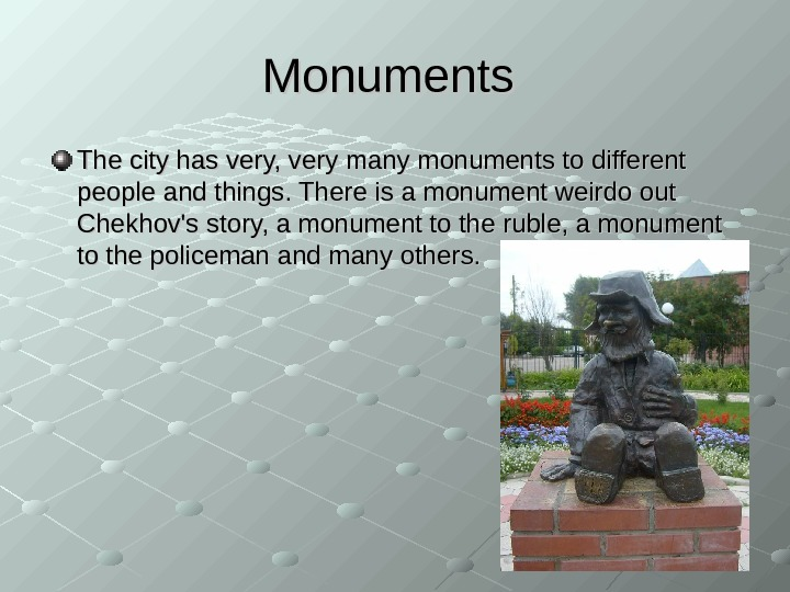 Monuments The city has very, very many monuments to different people and things. There