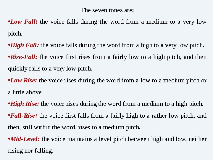 The seven tones are:  • Low Fall:  the voice falls during the word from