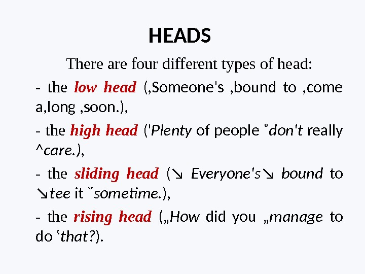 HEADS There are four different types of head: -  the low head ( , Someone's