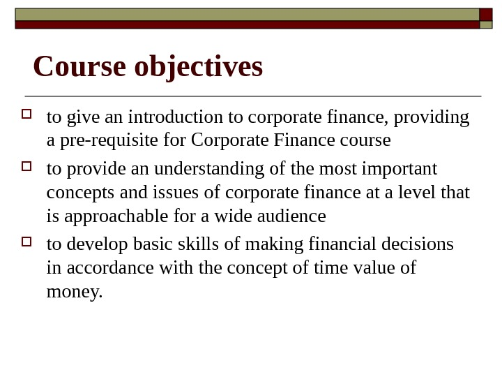 Course objectives to give an introduction to corporate finance, providing a pre-requisite for Corporate Finance course