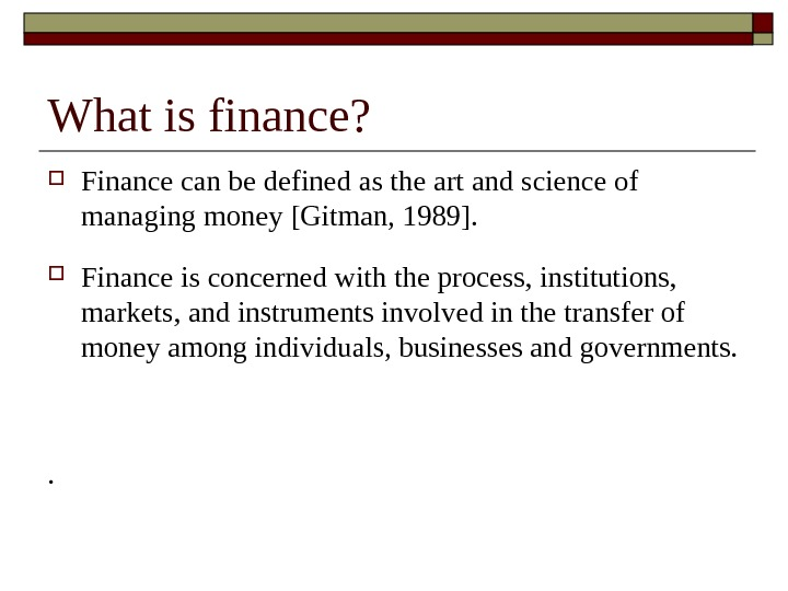 What is finance?  Finance can be defined as the art and science of managing money