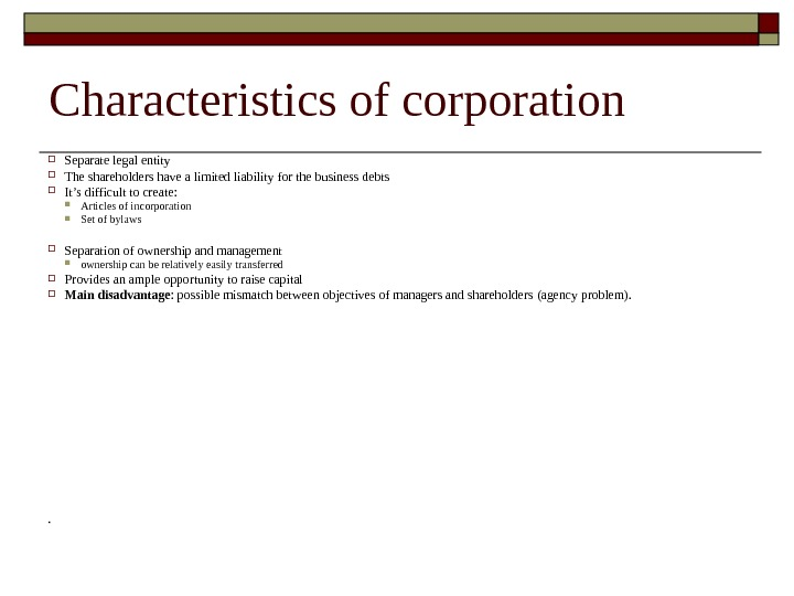 Characteristics of corporation Separate legal entity The shareholders have a limited liability for the business debts