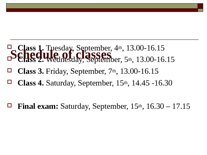 Schedule of classes Class 1.  Tuesday, September, 4 th , 13. 00 -16. 15 Class