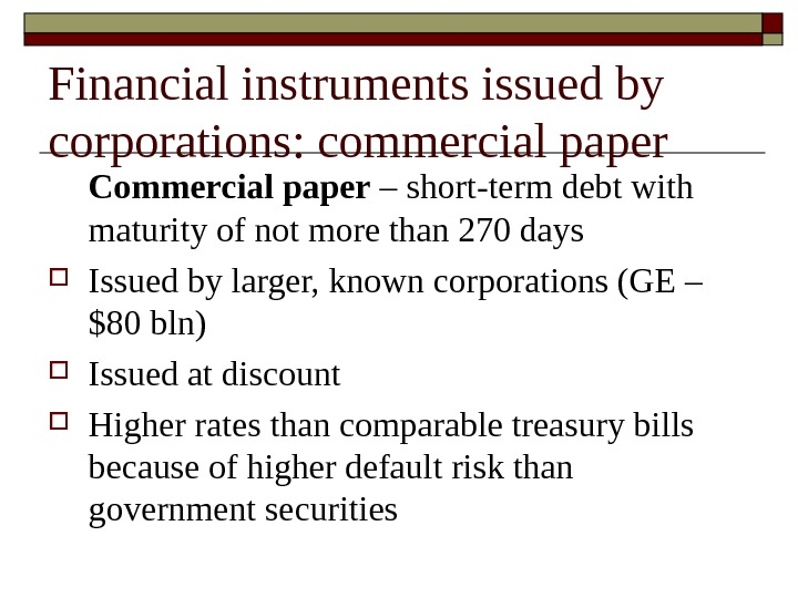 Commercial paper – short-term debt with maturity of not more than 270 days Issued by larger,