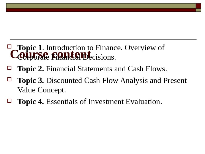Course content Topic 1. Introduction to Finance. Overview of С orporate Financial Decisions.  Topic 2.