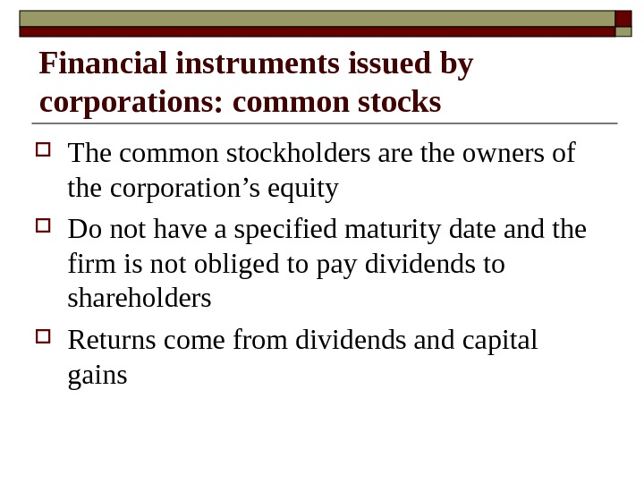 Financial instruments issued by corporations: common stocks The common stockholders are the owners of the corporation's