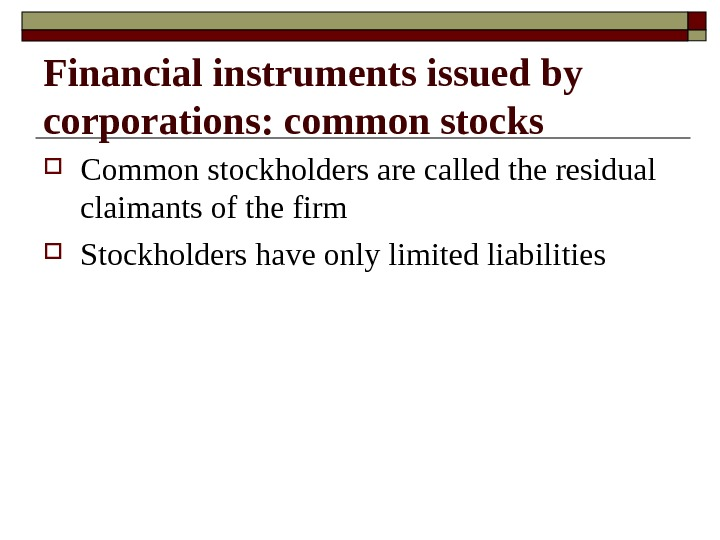 Common stockholders are called the residual claimants of the firm Stockholders have only limited liabilities.