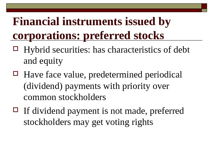 Hybrid securities: has characteristics of debt and equity Have face value, predetermined periodical (dividend) payments