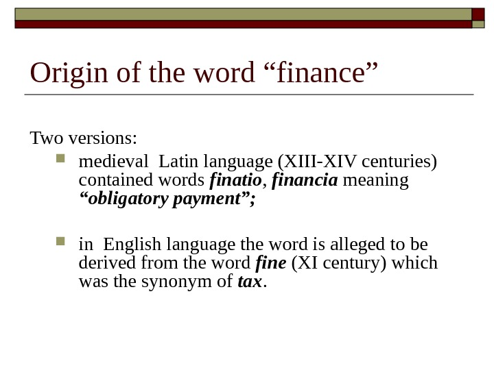 "Origin of the word ""finance"" Two versions:  medieval Latin language (XIII-XIV centuries) contained words finatio"