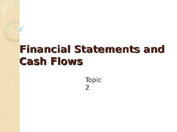 Financial Statements and Cash Flows Topic 2