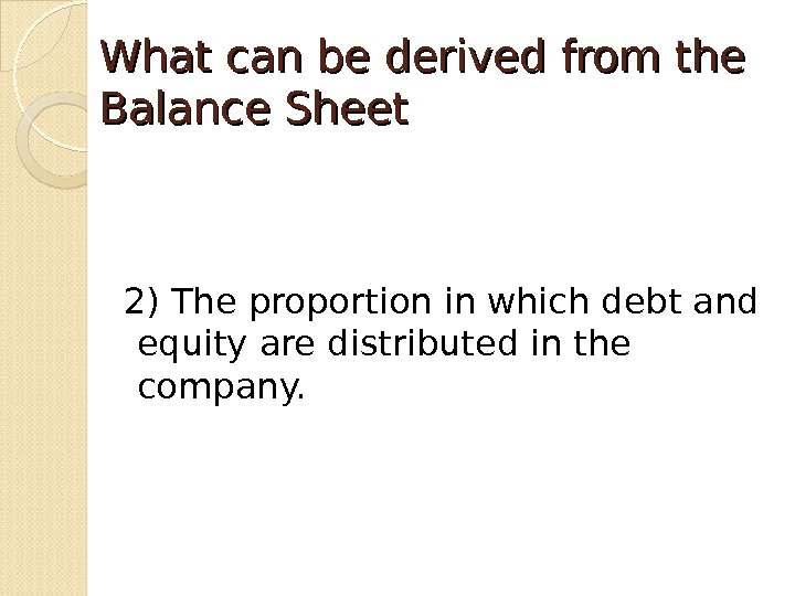 What can be derived from the Balance Sheet  2) The proportion in which debt and