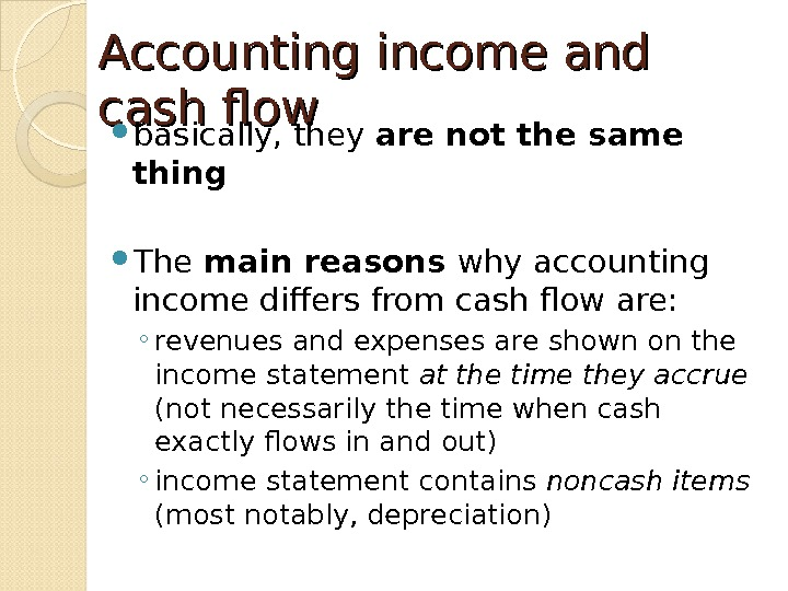 Accounting income and cash flow basically, they are not the same thing The main reasons why