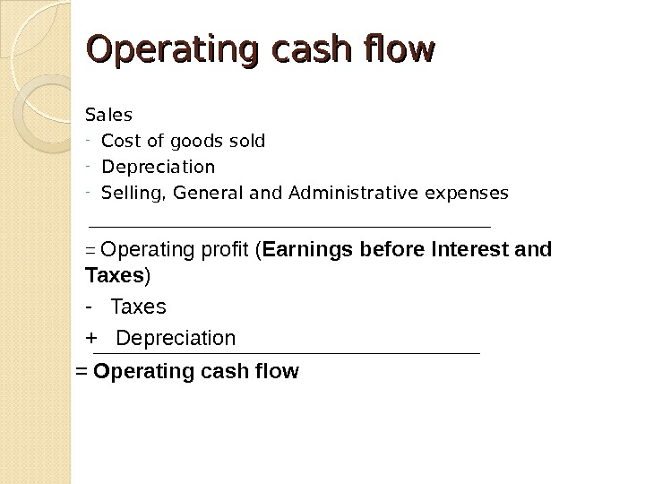 Operating cash flow Sales - Cost of goods sold - Depreciation - Selling, General and Administrative