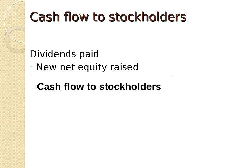 Cash flow to stockholders Dividends paid - New net equity raised =  Cash flow to