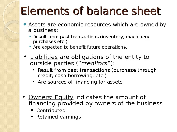 "• Liabilities  are obligations of the entity to outside parties ("" creditors ""):"
