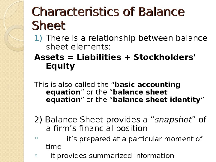 Characteristics of Balance Sheet 1) There is a relationship between balance sheet elements: Assets = Liabilities