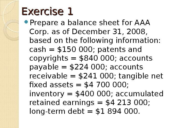 Exercise 1 Prepare a balance sheet for AAA Corp. as of December 31, 2008,  based