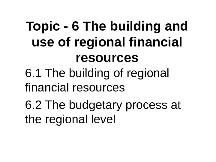 Topic - 6 The building and use of regional financial resources 6. 1 The building of