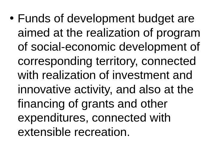 • Funds of development budget are aimed at the realization of program of social-economic development