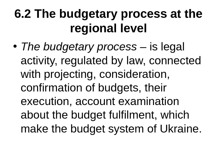 6. 2 The budgetary process at the regional level • The budgetary process – is legal