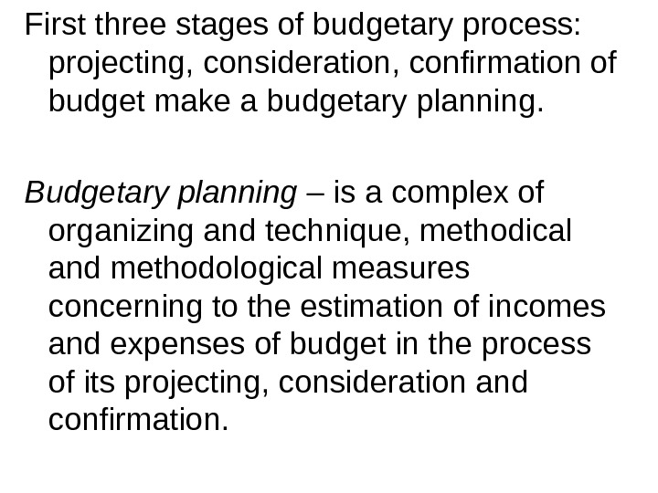 First three stages of budgetary process:  projecting, consideration, confirmation of budget make a budgetary planning.