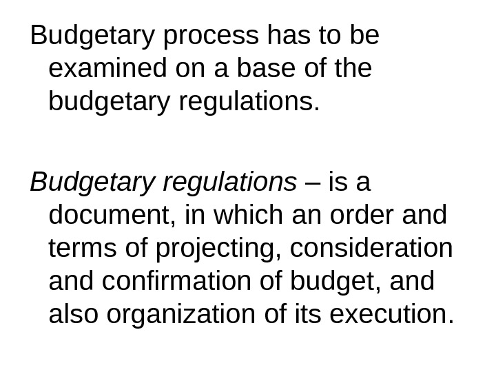 Budgetary process has to be examined on a base of the budgetary regulations.  Budgetary regulations