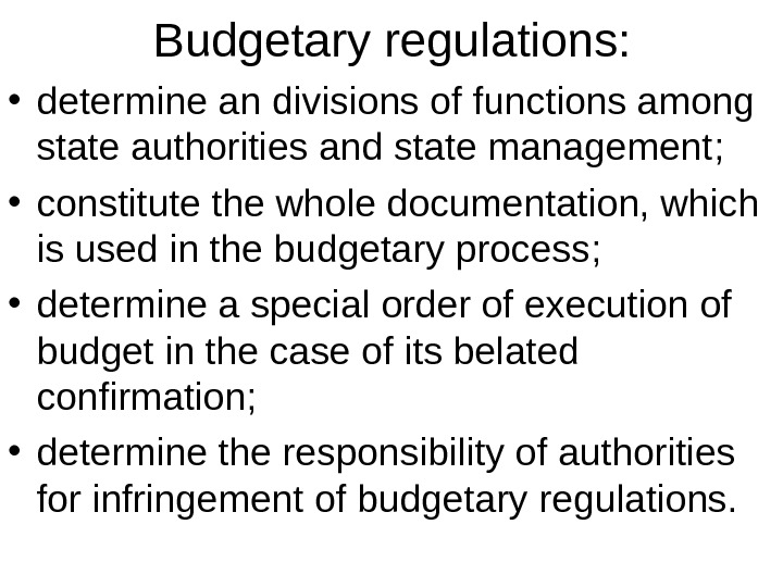 Budgetary regulations:  • determine an divisions of functions among state authorities and state management ;