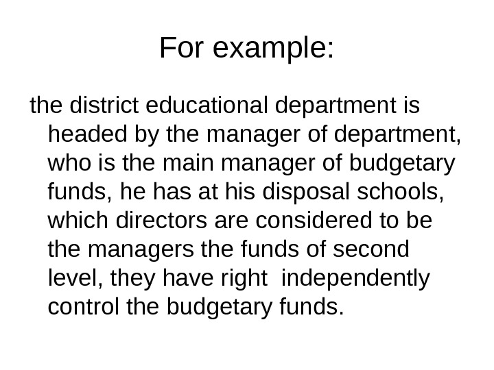 For example: the district educational department is headed by the manager of department,  who is