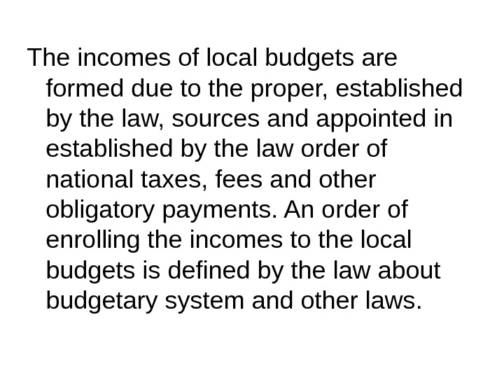 The incomes of local budgets are formed due to the proper, established by the law, sources