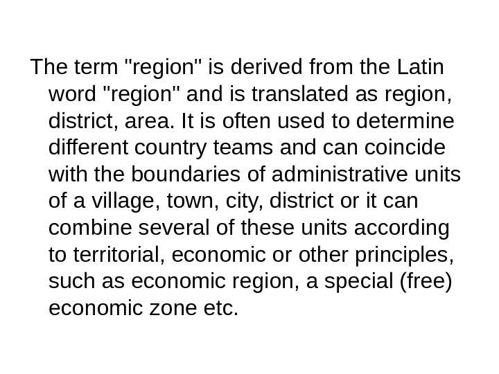 The term region is derived from the Latin word region and is translated as region,