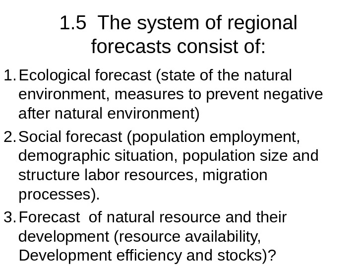 1. 5 The system of regional forecasts consist of: 1. Ecological forecast (state of the natural