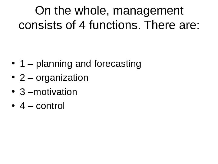 On the whole, management consists of 4 functions. There are:  • 1 – planning and