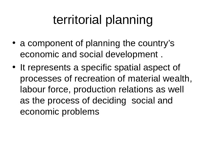 territorial planning • a component of planning the country 's  economic and social development .
