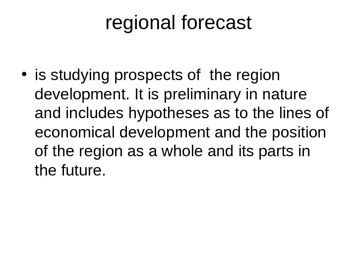 regional forecast • is studying prospects of  the region development.  It is preliminary in