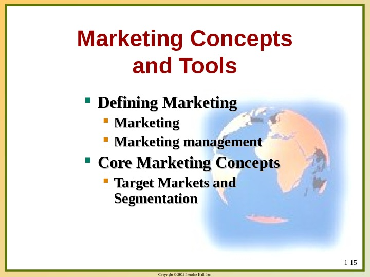 Copyright © 2003 Prentice-Hall, Inc. 1 - 15 Marketing Concepts and Tools Defining Marketing management Core