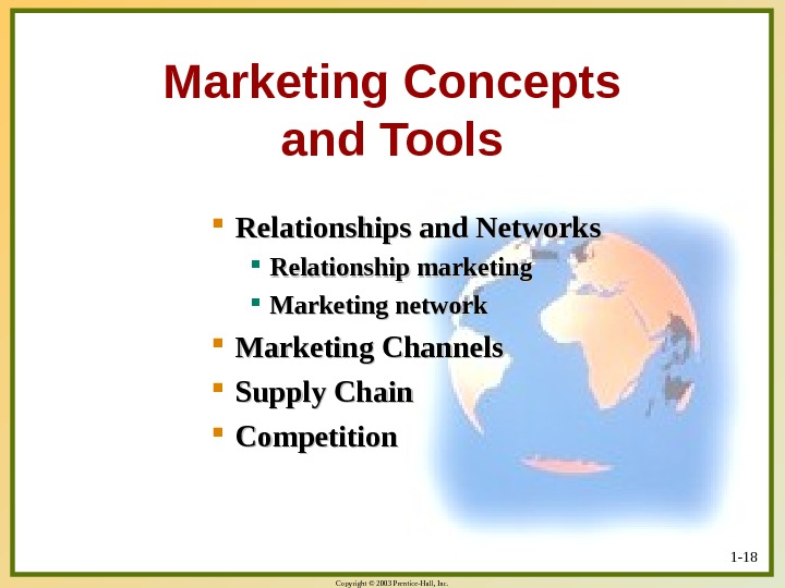 Copyright © 2003 Prentice-Hall, Inc. 1 - 18 Marketing Concepts and Tools Relationships and Networks Relationship