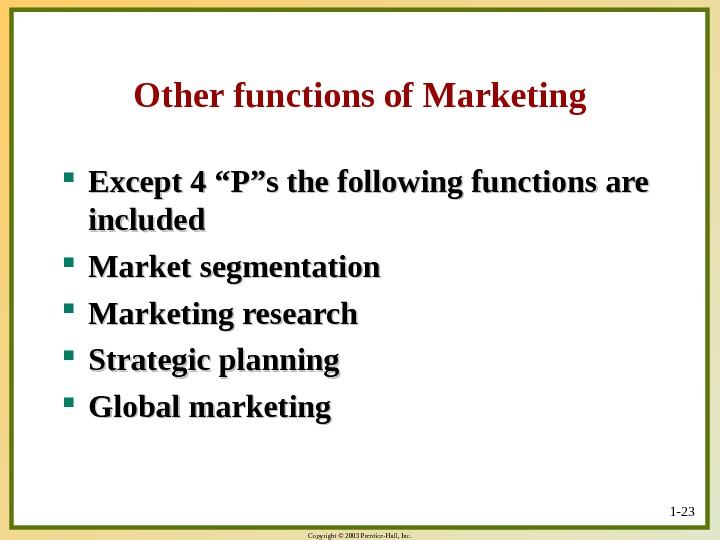 "Copyright © 2003 Prentice-Hall, Inc. Other functions of Marketing Except 4 ""P""s the following functions are"