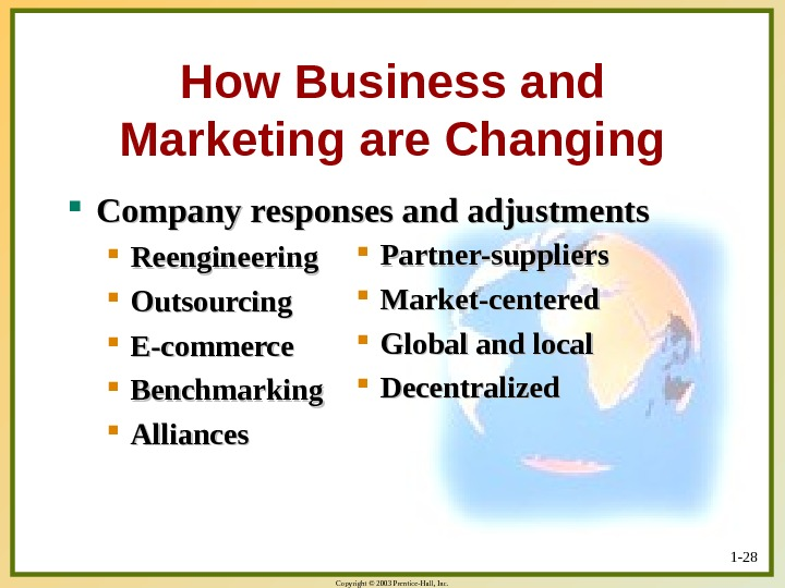 Copyright © 2003 Prentice-Hall, Inc. 1 - 28 How Business and Marketing are Changing Company responses