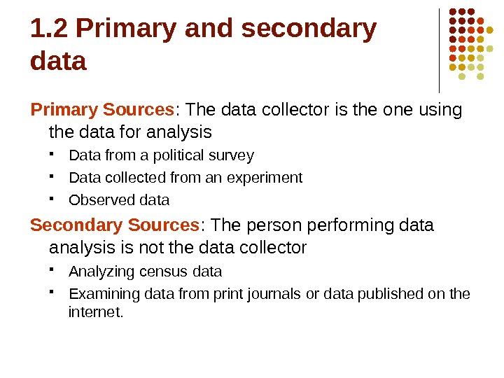 1. 2 Primary and secondary data Primary Sources : The data collector is the one using