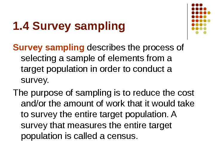 1. 4 Survey sampling describes the process of selecting a sample of elements from a target