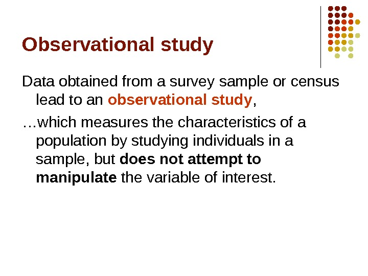 Observational study Data obtained from a survey sample or census lead to an observational study ,