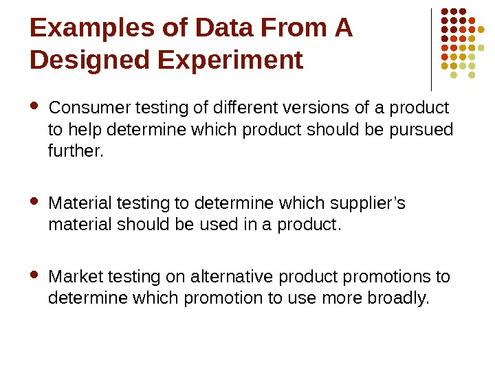 Examples of Data From A Designed Experiment Consumer testing of different versions of a product to