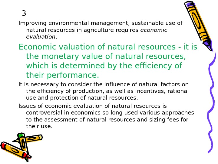 3 Improving environmental management, sustainable use of natural resources in agriculture requires economic evaluation. Economic valuation