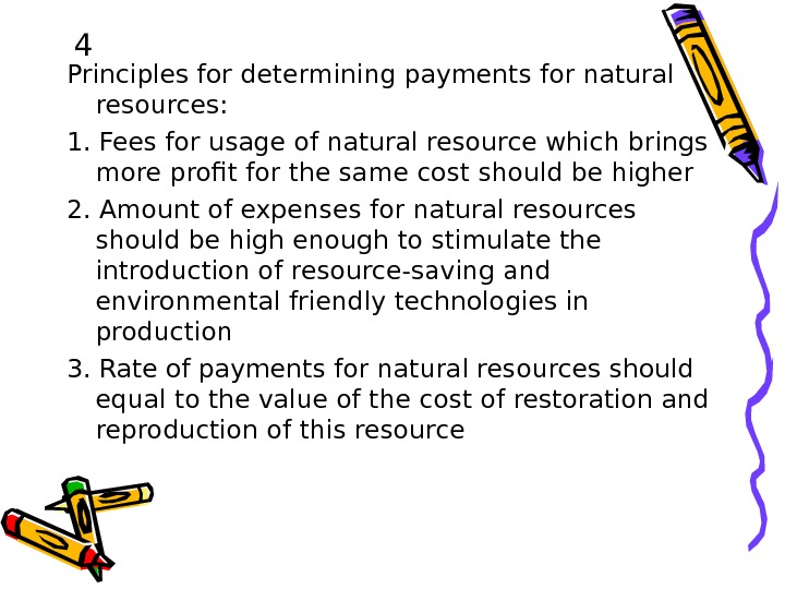 4 Principles for determining payments for natural resources: 1. Fees for usage of natural resource which