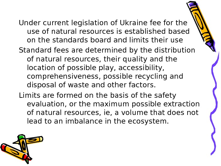Under current legislation of Ukraine fee for the use of natural resources is established based on