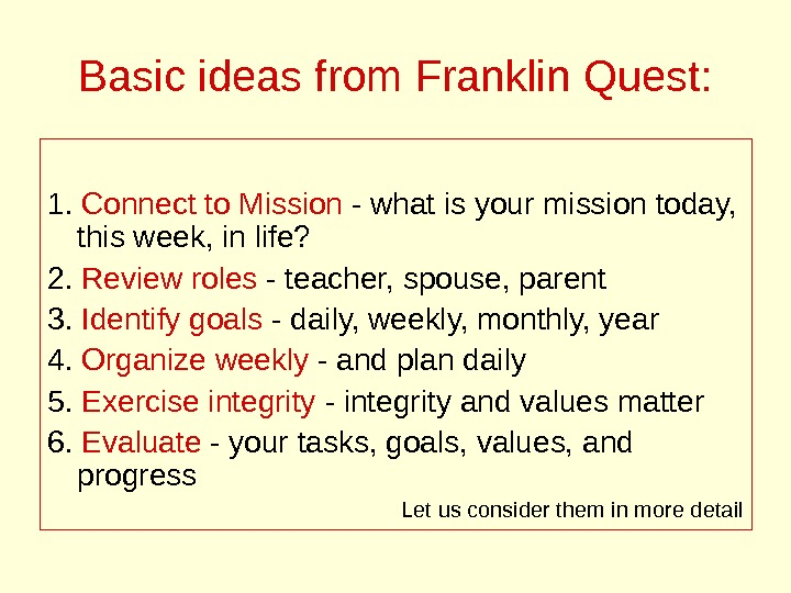 Basic ideas from Franklin Quest: 1.  Connect to Mission - what is your mission today,